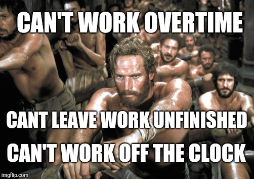 CAN'T WORK OVERTIME CAN'T WORK OFF THE CLOCK CANT LEAVE WORK UNFINISHED | made w/ Imgflip meme maker