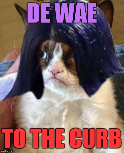 Grumpy Mima | DE WAE TO THE CURB | image tagged in grumpy mima | made w/ Imgflip meme maker