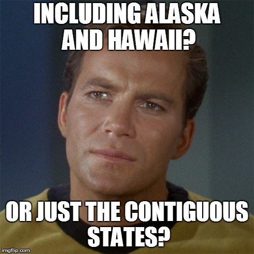 INCLUDING ALASKA AND HAWAII? OR JUST THE CONTIGUOUS STATES? | made w/ Imgflip meme maker