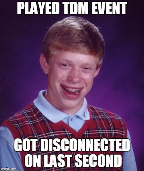 Always Happens to me :/ #poor_egyptian | PLAYED TDM EVENT GOT DISCONNECTED ON LAST SECOND | image tagged in memes,bad luck brian,crossfire europe,crossfire memes,crossfire meme,tdm event | made w/ Imgflip meme maker