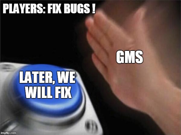 Yeah yeah, Well I Hate you ! | PLAYERS: FIX BUGS ! GMS LATER, WE WILL FIX | image tagged in memes,blank nut button,crossfire europe,crossfire memes,crossfire meme,fix bugs | made w/ Imgflip meme maker