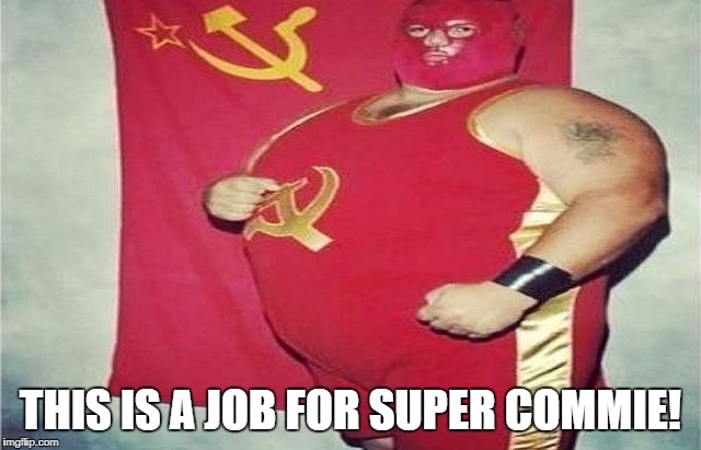 Captain USSR | THIS IS A JOB FOR SUPER COMMIE! | image tagged in captain ussr | made w/ Imgflip meme maker