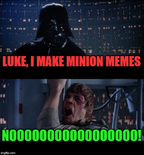 The only type of meme the Zucc likes is Minion memes because it zuccs the will to live out of you | LUKE, I MAKE MINION MEMES NOOOOOOOOOOOOOOOOO! | image tagged in memes,star wars no,minions | made w/ Imgflip meme maker