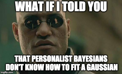Matrix Morpheus Meme | WHAT IF I TOLD YOU THAT PERSONALIST BAYESIANS DON'T KNOW HOW TO FIT A GAUSSIAN | image tagged in memes,matrix morpheus | made w/ Imgflip meme maker
