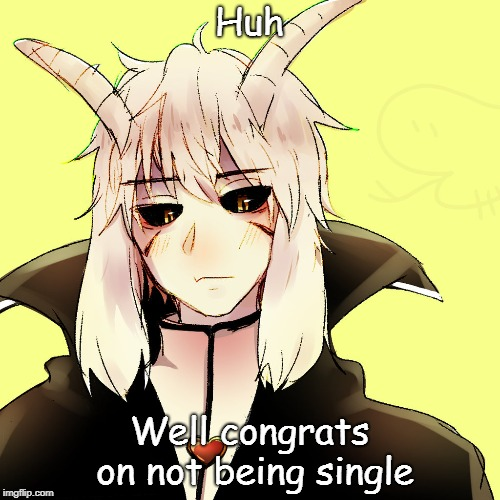 Huh Well congrats on not being single | made w/ Imgflip meme maker