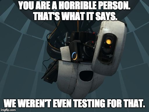 YOU ARE A HORRIBLE PERSON. THAT'S WHAT IT SAYS. WE WEREN'T EVEN TESTING FOR THAT. | made w/ Imgflip meme maker