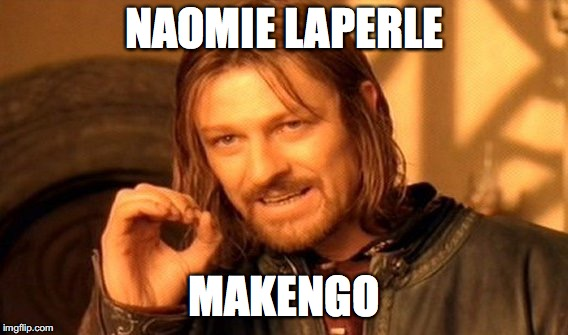 One Does Not Simply Meme | NAOMIE LAPERLE MAKENGO | image tagged in memes,one does not simply | made w/ Imgflip meme maker