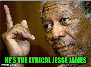 HE'S THE LYRICAL JESSE JAMES | made w/ Imgflip meme maker