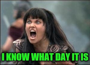 I KNOW WHAT DAY IT IS | made w/ Imgflip meme maker