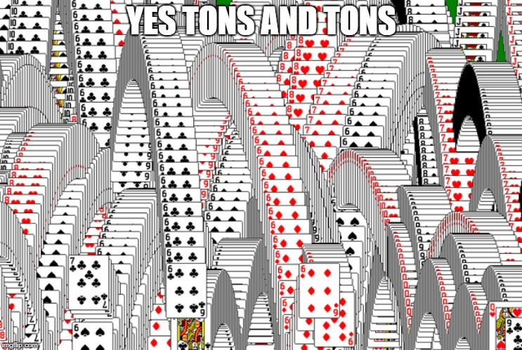 YES TONS AND TONS | made w/ Imgflip meme maker