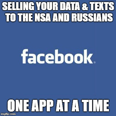 SELLING YOUR DATA & TEXTS TO THE NSA AND RUSSIANS ONE APP AT A TIME | image tagged in facebook logo | made w/ Imgflip meme maker