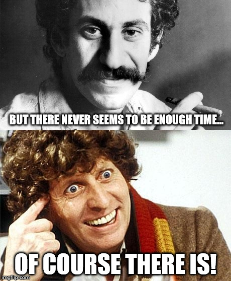 Always enough time! | BUT THERE NEVER SEEMS TO BE ENOUGH TIME... OF COURSE THERE IS! | image tagged in doctor who,jim croce,time,bottle | made w/ Imgflip meme maker