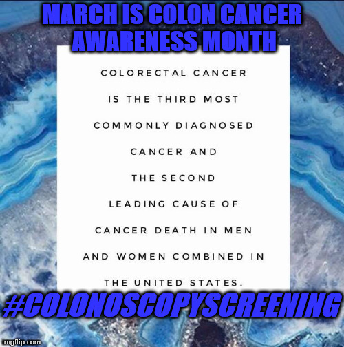 MARCH IS COLON CANCER AWARENESS MONTH #COLONOSCOPYSCREENING | image tagged in colon cancer | made w/ Imgflip meme maker
