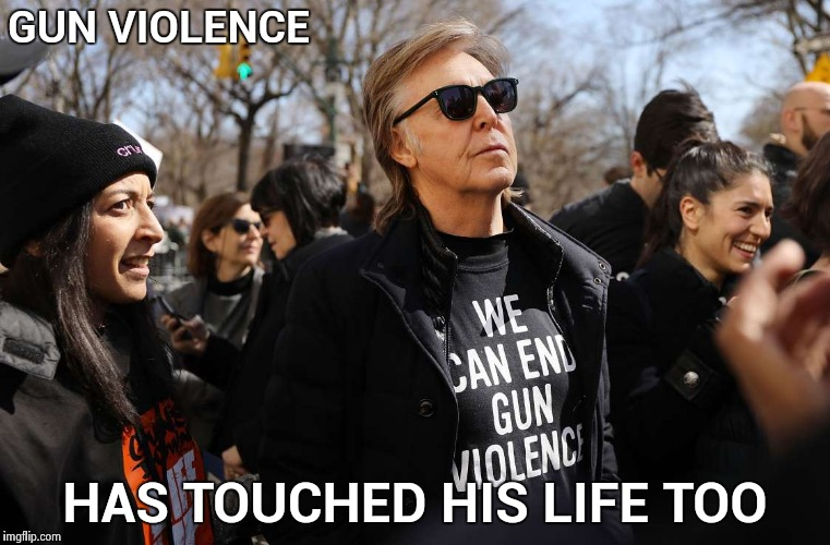 In New York to honor his best friend | GUN VIOLENCE HAS TOUCHED HIS LIFE TOO | image tagged in paul mccartney,john lennon,assassination,gun violence,protest | made w/ Imgflip meme maker