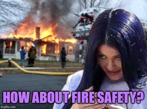 Disaster Mima | HOW ABOUT FIRE SAFETY? | image tagged in disaster mima | made w/ Imgflip meme maker