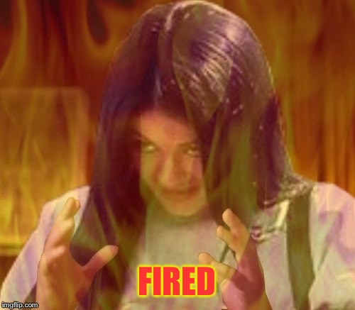 Mima on fire | FIRED | image tagged in mima on fire | made w/ Imgflip meme maker