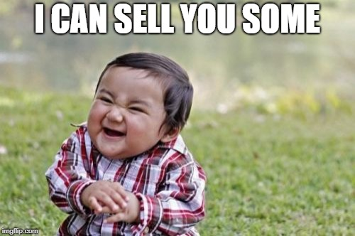 Evil Toddler Meme | I CAN SELL YOU SOME | image tagged in memes,evil toddler | made w/ Imgflip meme maker