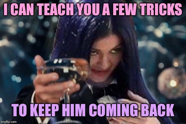 Kylie Cheers | I CAN TEACH YOU A FEW TRICKS TO KEEP HIM COMING BACK | image tagged in kylie cheers | made w/ Imgflip meme maker