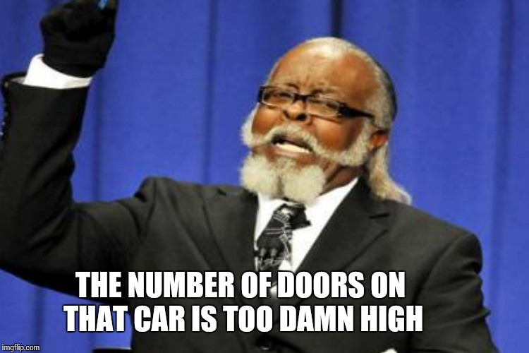 THE NUMBER OF DOORS ON THAT CAR IS TOO DAMN HIGH | made w/ Imgflip meme maker