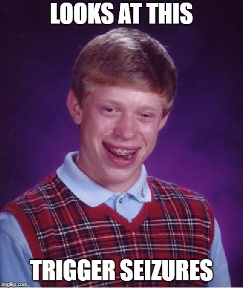 Bad Luck Brian Meme | LOOKS AT THIS TRIGGER SEIZURES | image tagged in memes,bad luck brian | made w/ Imgflip meme maker