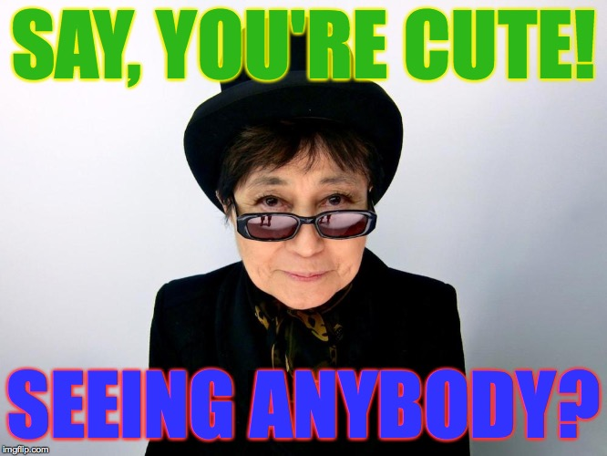 SAY, YOU'RE CUTE! SEEING ANYBODY? | made w/ Imgflip meme maker