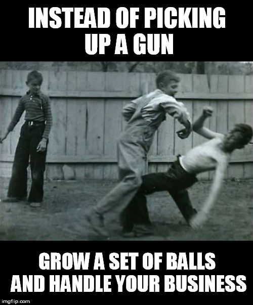 Grow A Pair | INSTEAD OF PICKING UP A GUN GROW A SET OF BALLS AND HANDLE YOUR BUSINESS | image tagged in old school,fighting,ufc,guns,2nd amendment,gun control | made w/ Imgflip meme maker