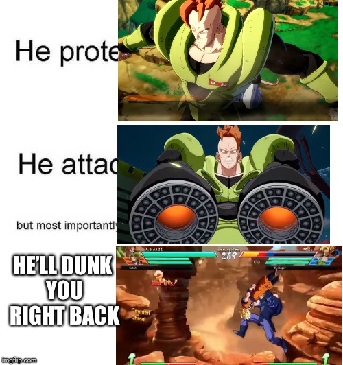 He protec he attac but most importantly | HE'LL DUNK YOU RIGHT BACK | image tagged in he protec he attac but most importantly | made w/ Imgflip meme maker