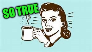cheers with coffee | SO TRUE | image tagged in cheers with coffee | made w/ Imgflip meme maker