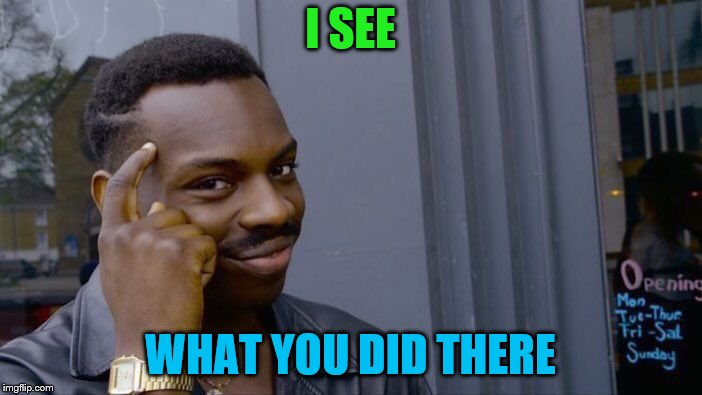 Roll Safe Think About It Meme | I SEE WHAT YOU DID THERE | image tagged in memes,roll safe think about it | made w/ Imgflip meme maker