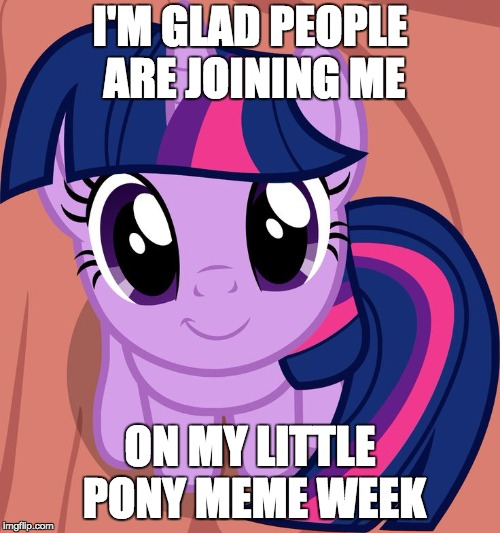 Everyone is welcome! My Little Pony meme week #2 March 24-31! A xanderbrony event! | I'M GLAD PEOPLE ARE JOINING ME ON MY LITTLE PONY MEME WEEK | image tagged in twilight is interested,memes,my little pony meme week,xanderbrony | made w/ Imgflip meme maker