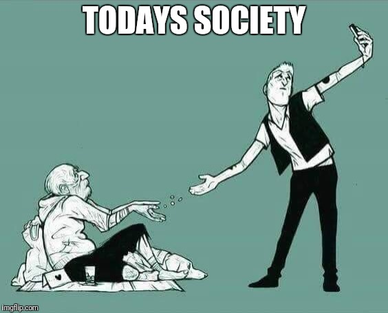 Todays Society | TODAYS SOCIETY | image tagged in society | made w/ Imgflip meme maker