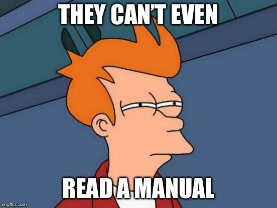 Futurama Fry Meme | THEY CAN'T EVEN READ A MANUAL | image tagged in memes,futurama fry | made w/ Imgflip meme maker