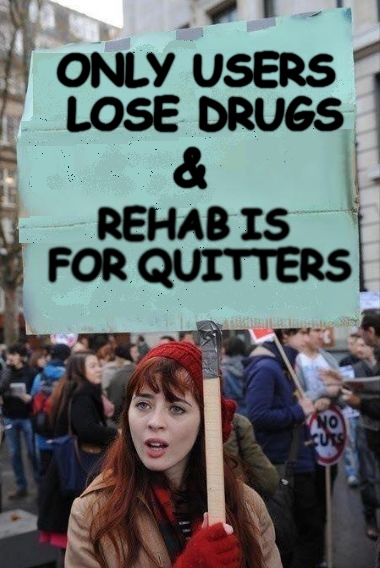 True | ONLY USERS LOSE DRUGS & REHAB IS FOR QUITTERS | image tagged in drugs,meme | made w/ Imgflip meme maker