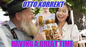 OTTO KORREKT HAVING A GREAT TIME | made w/ Imgflip meme maker