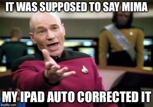 Picard Wtf Meme | IT WAS SUPPOSED TO SAY MIMA MY IPAD AUTO CORRECTED IT | image tagged in memes,picard wtf | made w/ Imgflip meme maker