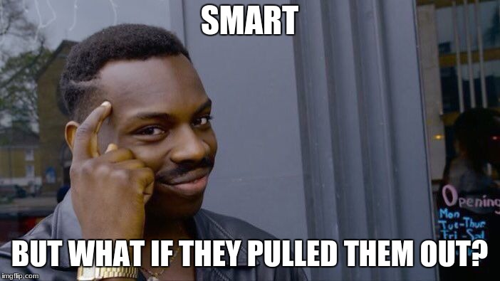 Roll Safe Think About It Meme | SMART BUT WHAT IF THEY PULLED THEM OUT? | image tagged in memes,roll safe think about it | made w/ Imgflip meme maker