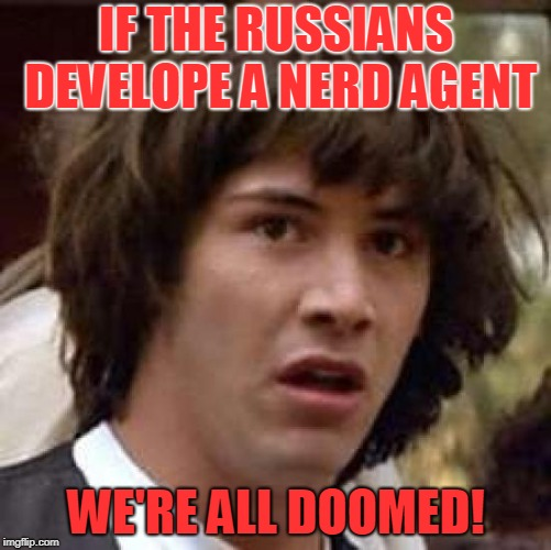 I need a pocket protector that can hold an auto-injector. | IF THE RUSSIANS DEVELOPE A NERD AGENT WE'RE ALL DOOMED! | image tagged in memes,conspiracy keanu,russians,nerd | made w/ Imgflip meme maker