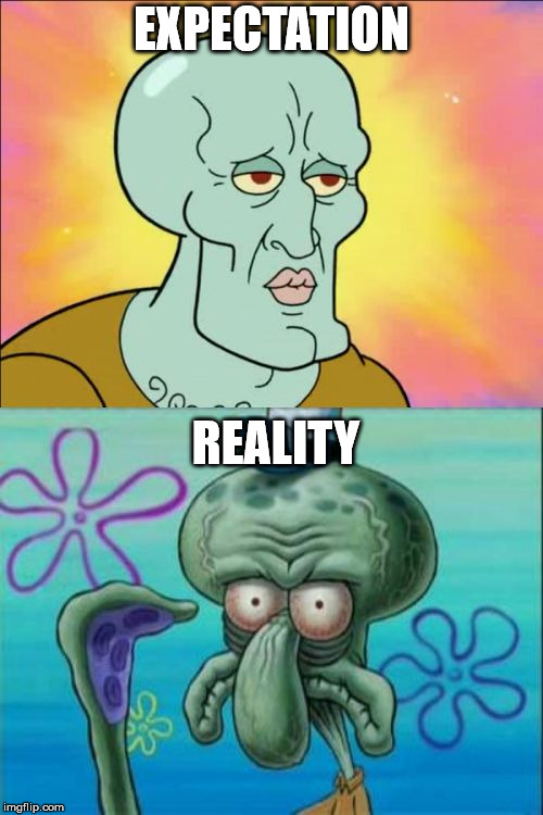 Squidward | EXPECTATION REALITY | image tagged in memes,squidward | made w/ Imgflip meme maker
