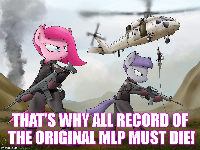 THAT'S WHY ALL RECORD OF THE ORIGINAL MLP MUST DIE! | made w/ Imgflip meme maker