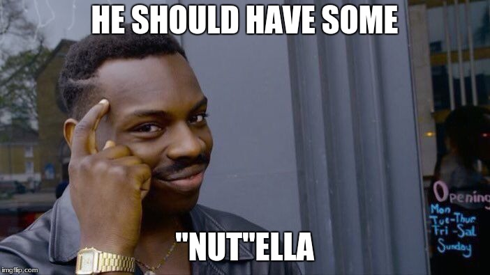 "Roll Safe Think About It Meme | HE SHOULD HAVE SOME ""NUT""ELLA 