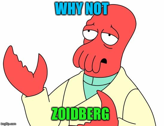 WHY NOT ZOIDBERG | made w/ Imgflip meme maker