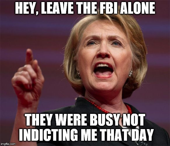 HEY, LEAVE THE FBI ALONE THEY WERE BUSY NOT INDICTING ME THAT DAY | made w/ Imgflip meme maker