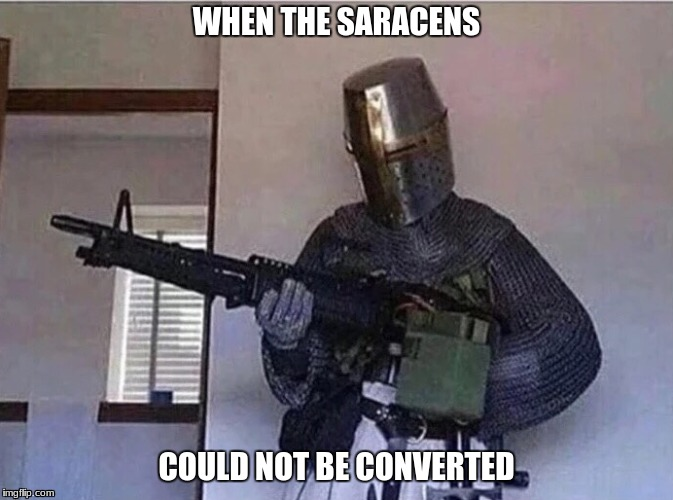 time to activate plan b | WHEN THE SARACENS COULD NOT BE CONVERTED | image tagged in crusader,saracen | made w/ Imgflip meme maker