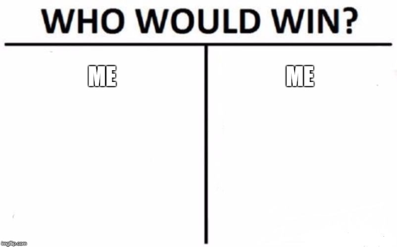 Who Would Win? Meme | ME ME | image tagged in memes,who would win | made w/ Imgflip meme maker
