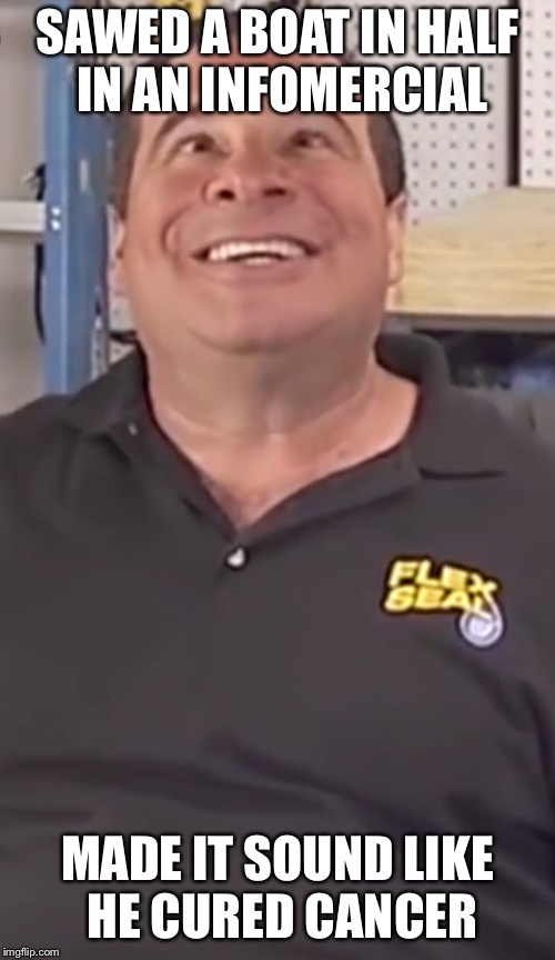 SAWED A BOAT IN HALF IN AN INFOMERCIAL MADE IT SOUND LIKE HE CURED CANCER | image tagged in phil swift,boat,cancer | made w/ Imgflip meme maker