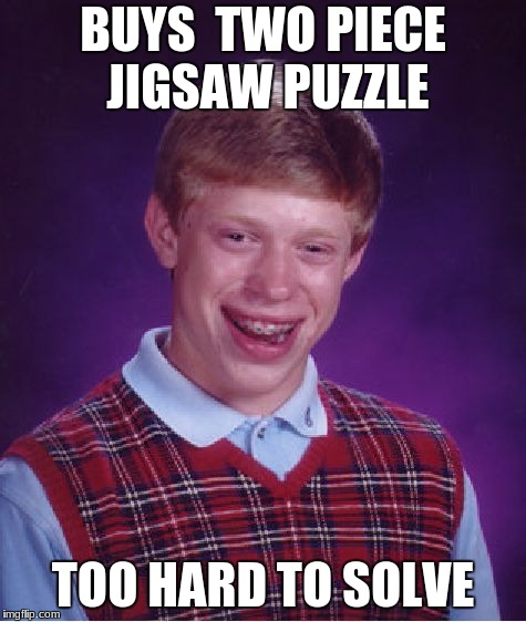 Bad Luck Brian Meme | BUYS  TWO PIECE JIGSAW PUZZLE TOO HARD TO SOLVE | image tagged in memes,bad luck brian | made w/ Imgflip meme maker