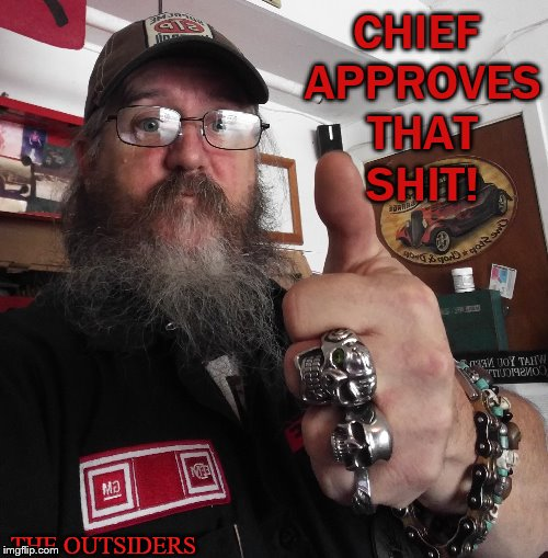 CHIEF APPROVES THAT SHIT! THE OUTSIDERS | image tagged in bike life,the outsiders,pariah customs | made w/ Imgflip meme maker