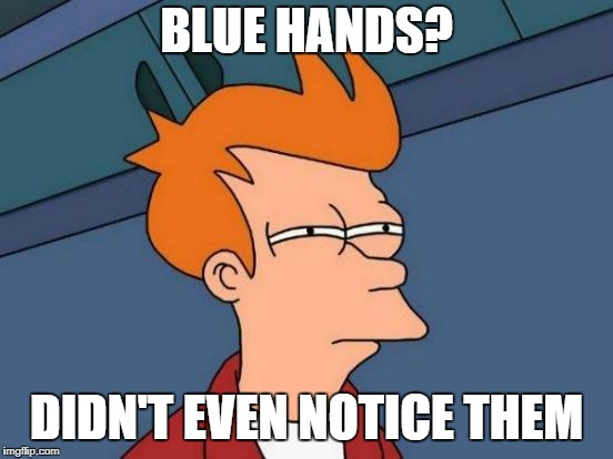Futurama Fry Meme | BLUE HANDS? DIDN'T EVEN NOTICE THEM | image tagged in memes,futurama fry | made w/ Imgflip meme maker