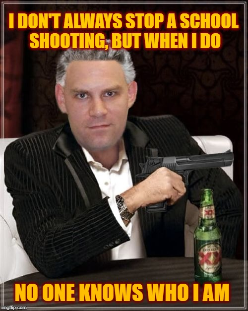 Blaine Gaskill: Not the Hero they Wanted | I DON'T ALWAYS STOP A SCHOOL SHOOTING, BUT WHEN I DO NO ONE KNOWS WHO I AM | image tagged in meme,blaine gaskill,irony,funny,interesting man | made w/ Imgflip meme maker
