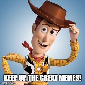 KEEP UP THE GREAT MEMES! | made w/ Imgflip meme maker